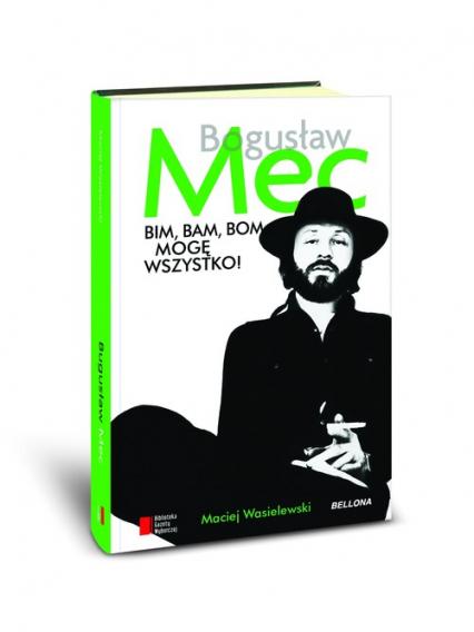 Bim bam bom mogę wszystko Historia Bogusława Meca - Maciej Wasielewski | okładka