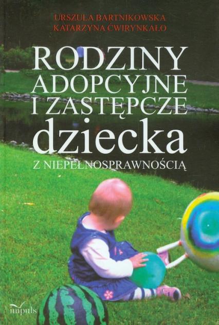 Rodziny adopcyjne i zastępcze dziecka z niepełnosprawnością - Bartnikowska Urszula, Ćwirynkało Katarzyna | okładka