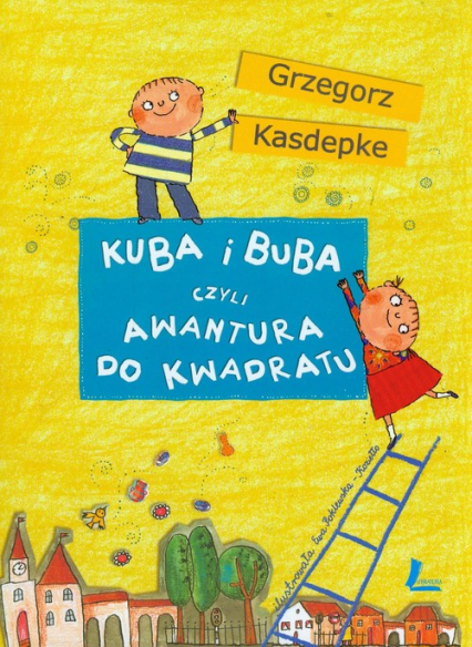 Kuba i Buba czyli awantura do kwadratu - Grzegorz Kasdepke | okładka