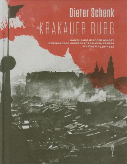 Krakauer Burg Wawel jako ośrodek władzy generalnego gubernatora Hansa Franka w latach 1939-1945 - Dieter Schenk | okładka