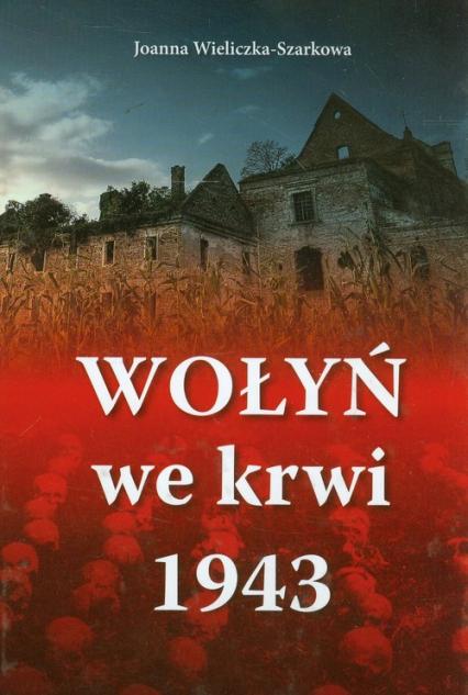 Wołyń we krwi 1943 - Joanna Wieliczka-Szarkowa | okładka