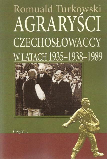 Agraryści Czechosłowaccy w latach 1935-1938-1989 Część 2 - Romuald Turkowski | okładka