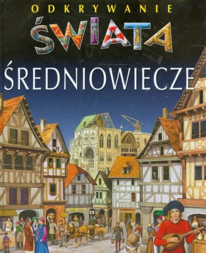 Średniowiecze Odkrywanie świata - Beaumont Emilie, Sagnier Christine | okładka