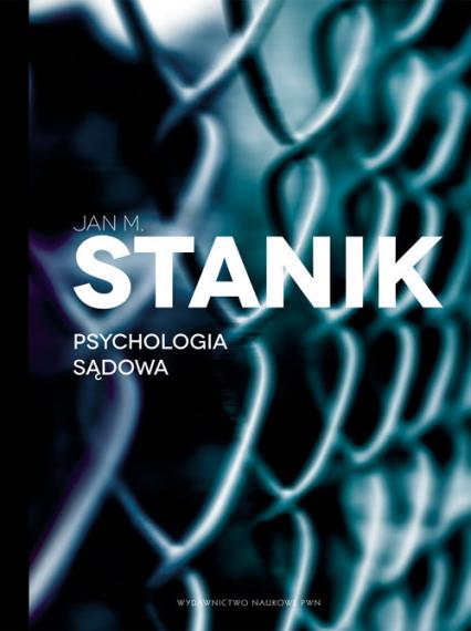 Psychologia sądowa Podstawy - badania - aplikacje - Stanik Jan M. | okładka