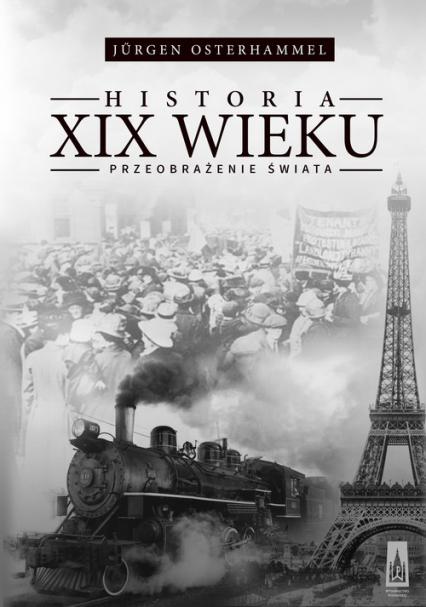 Historia XIX wieku Przeobrażenie świata - Jurgen Osterhammel | okładka