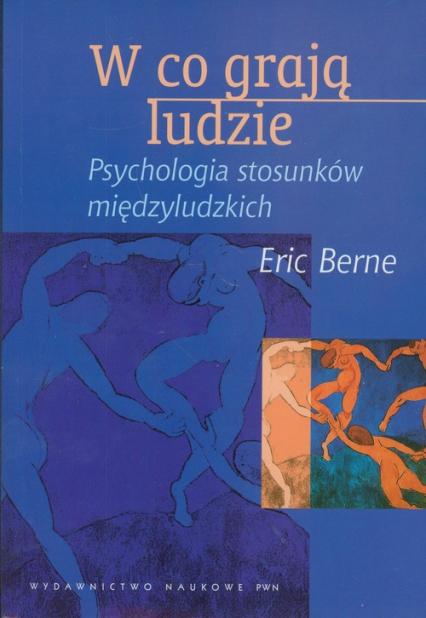 W co grają ludzie Psychologia stosunków międzyludzkich - Eric Berne | okładka