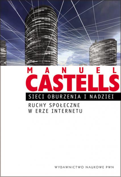 Sieci oburzenia i nadziei Ruchy społeczne w erze internetu - Manuel Castells | okładka