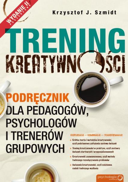 Trening kreatywności Podręcznik dla pedagogów, psychologów i trenerów grupowych - Szmidt Krzysztof J. | okładka