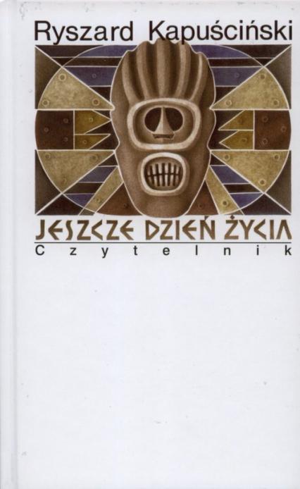 Jeszcze dzień życia - Ryszard Kapuściński   okładka