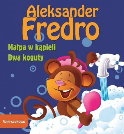 Małpa w kąpieli Dwa koguty - Aleksander Fredro | okładka