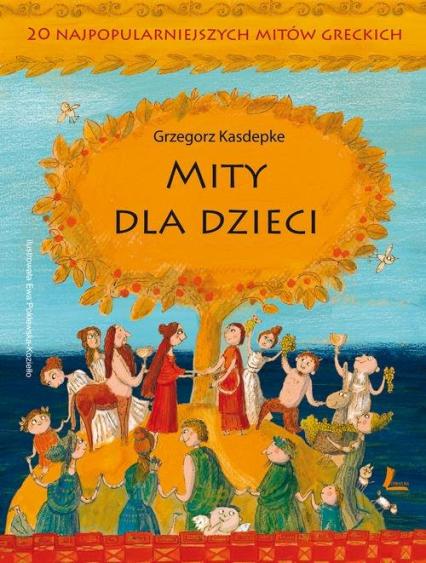 Mity dla dzieci 20 najpopularniejszych mitów greckich - Grzegorz Kasdepke   okładka