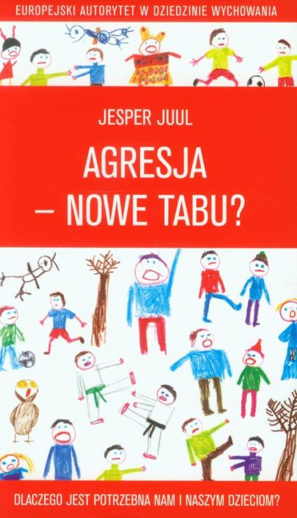 Agresja nowe tabu Dlaczego jest potrzebna nam i naszym dzieciom - Jesper Juul | okładka