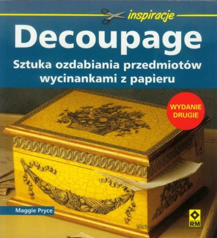 Decoupage Sztuka ozdabiania przedmiotów wycinankami z papieru - Maggie Pryce   okładka