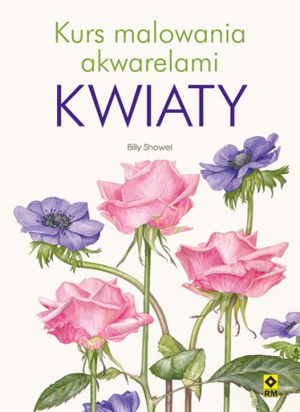 Kurs malowania akwarelami Kwiaty - Billy Showel | okładka