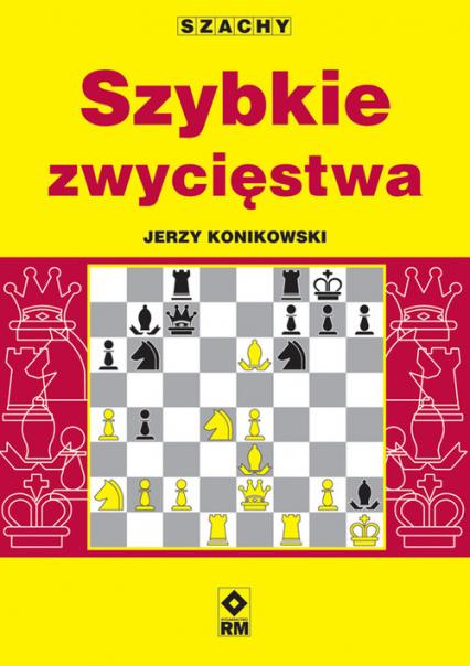Szachy Szybkie zwycięstwa - Jerzy Konikowski | okładka