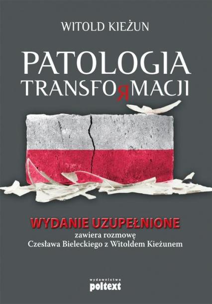 Patologia transformacji Wydanie uzupełnione. Zawiera rozmowę Czesława Bieleckiego z Witoldem Kieżunem - Witold Kieżun | okładka