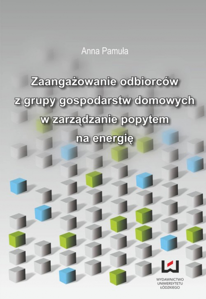 Zaangażowanie odbiorców z grupy gospodarstw domowych w zarządzanie popytem na energię - Anna Pamuła | okładka