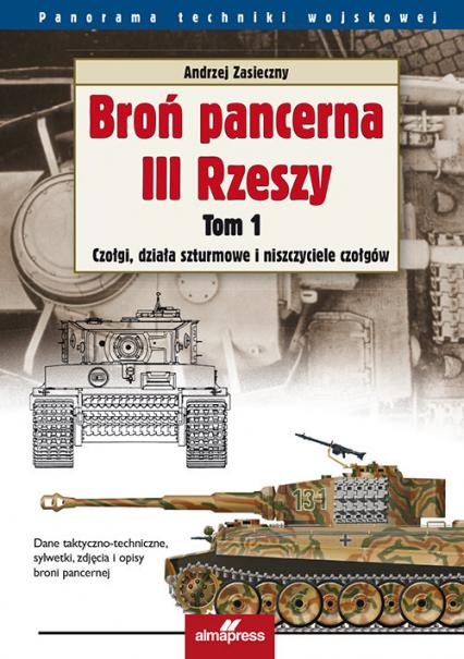 Broń pancerna III Rzeszy Tom 1 Czołgi, działa szturmowe i niszczyciele czołgów - Andrzej Zasieczny   okładka