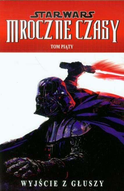 Star Wars Mroczne Czasy Tom 5 Wyjście z głuszy - Randy Stradley | okładka
