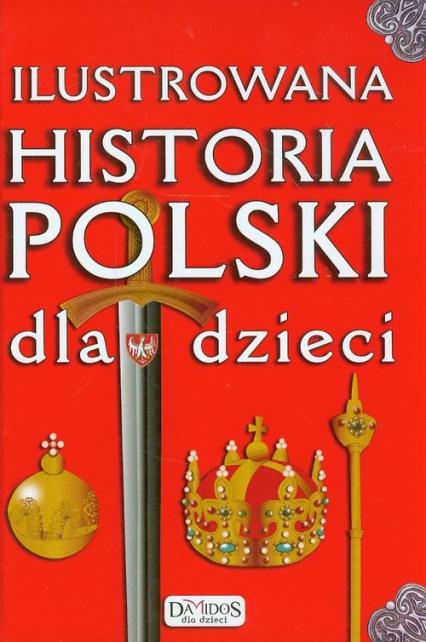 Ilustrowana historia Polski dla dzieci - Katarzyna Kieś-Kokocińska | okładka