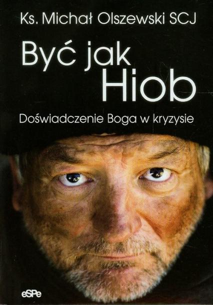 Być jak Hiob Doświadczenie Boga w kryzysie - Michał Olszewski | okładka