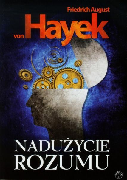 Nadużycie rozumu - Hayek Friedrich August | okładka