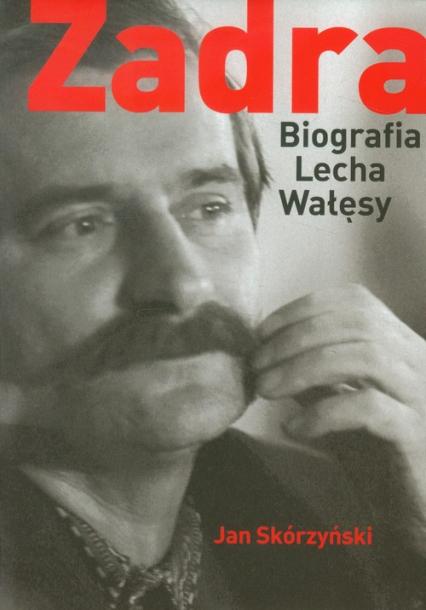 Zadra Biografia Lecha Wałęsy - Jan Skórzyński | okładka