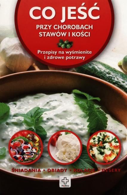 Co jeść przy chorobach stawów i kości Przepisy na wyśmienite i zdrowe potrawy - Iwona Czarkowska | okładka