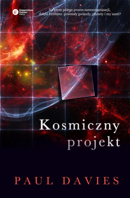 Kosmiczny projekt Twórcze zdolności przyrody w porządkowaniu wszechświata - Paul Davies | okładka