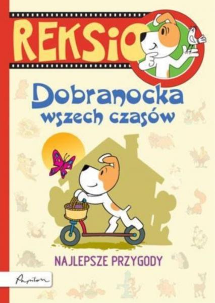 Reksio Dobranocka wszech czasów Najlepsze przygody dla przedszkolaków - Maria Szarf | okładka