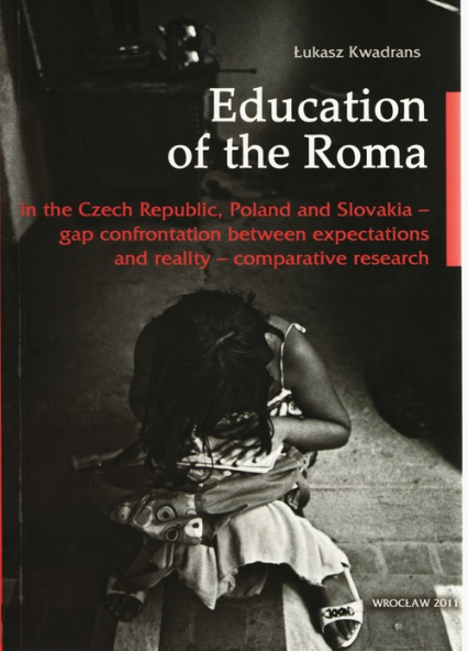 Education of the Roma in the Czech Republic, Polan and Slovakia - Łukasz Kwadrans | okładka