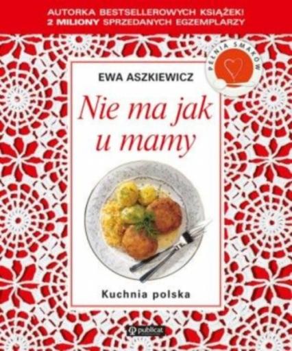 Nie ma jak u mamy Kuchnia polska - Ewa Aszkiewicz   okładka