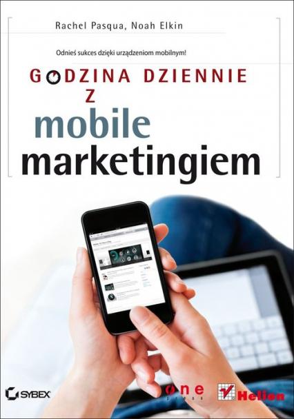 Godzina dziennie z mobile marketingiem - Pasqua Rachel, Elkin Noah | okładka