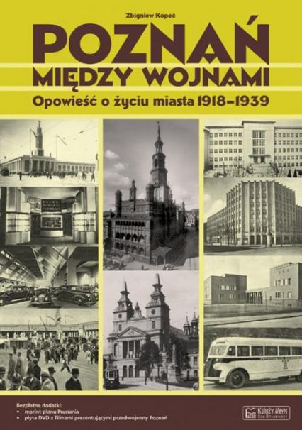 Poznań między wojnami Opowieść o życiu miasta 1918-1939 - Zbigniew Kopeć | okładka