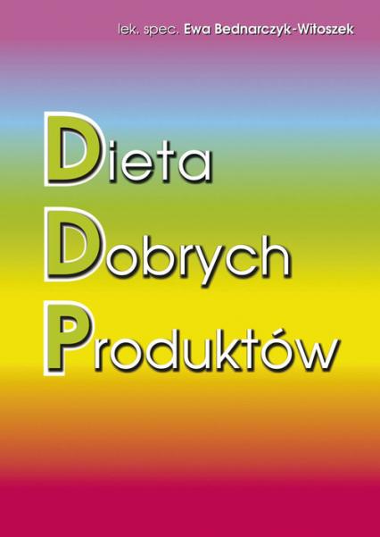 Dieta Dobrych Produktów - Ewa Bednarczyk-Witoszek | okładka