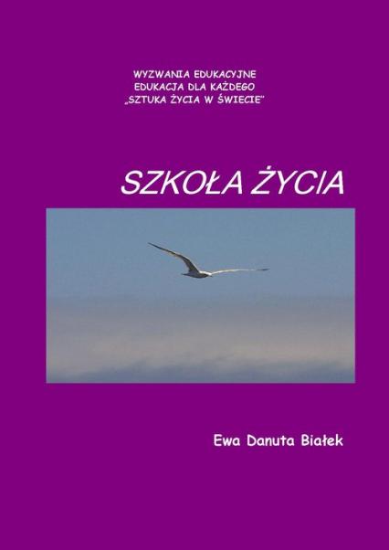 Szkoła życia - Białek Ewa Danuta | okładka