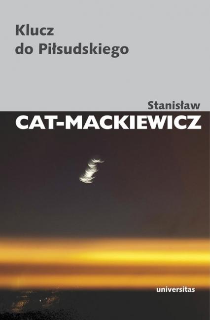 Klucz do Piłsudskiego - Stanisław Cat-Mackiewicz | okładka