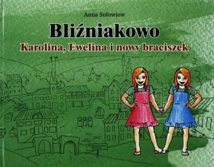 Bliźniakowo Karolina, Ewelina i nowy braciszek - Anna Sołowiow | okładka