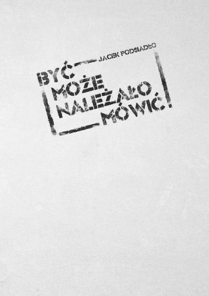 Być może należało mówić (1984-2012) - Jacek Podsiadło | okładka