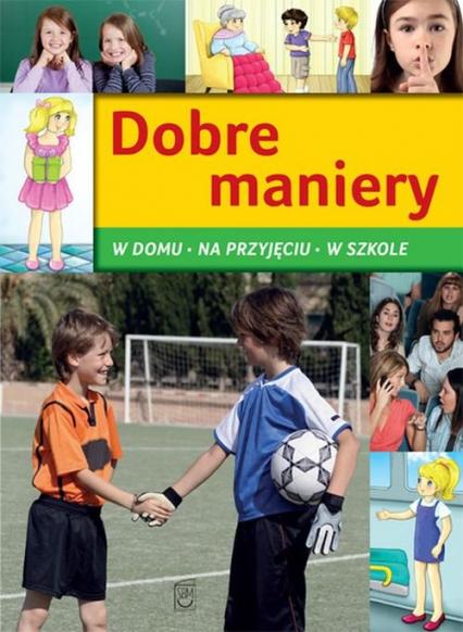 Dobre maniery W domu, na przyjęciu, w szkole - Jarosław Górski | okładka