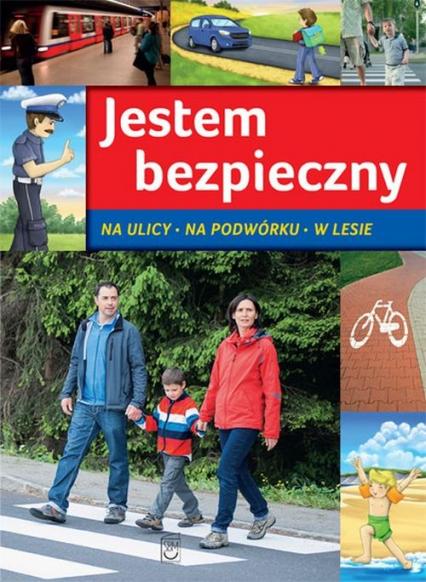 Jestem bezpieczny Na ulicy, na podwórku, w lesie - Jarosław Górski | okładka
