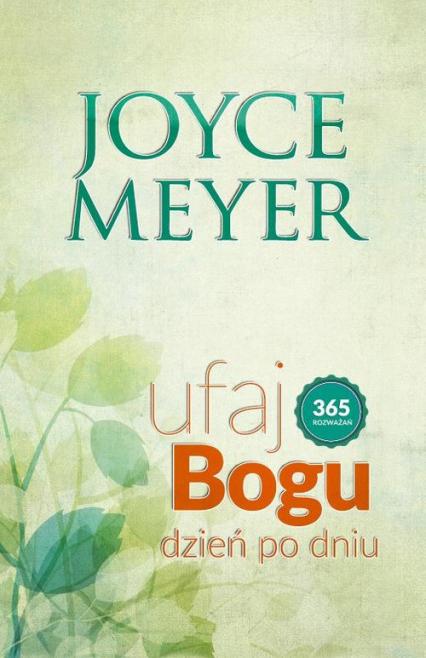 Ufaj Bogu dzień po dniu 365 rozważań - Joyce Meyer   okładka