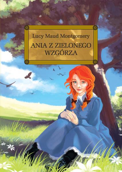 Ania z Zielonego Wzgórza - Montgomery Lucy Maud   okładka