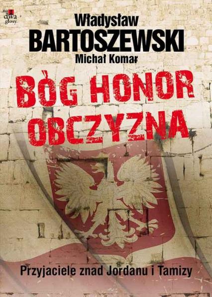Bóg, honor, obczyzna Przyjaciele znad Jordanu i Tamizy - Bartoszewski Władysław, Komar Michał | okładka
