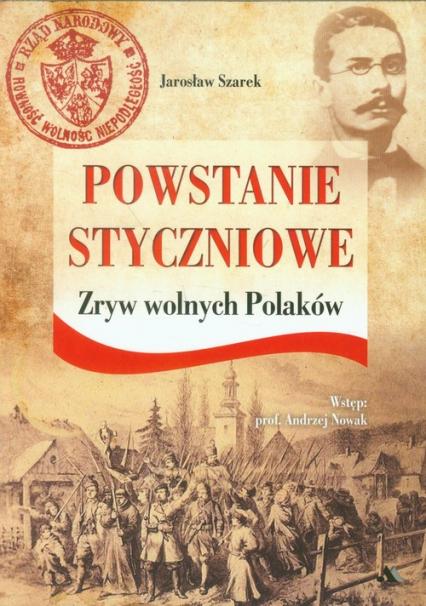 Powstanie Styczniowe Zryw wolnych Polaków - Jarosław Szarek | okładka