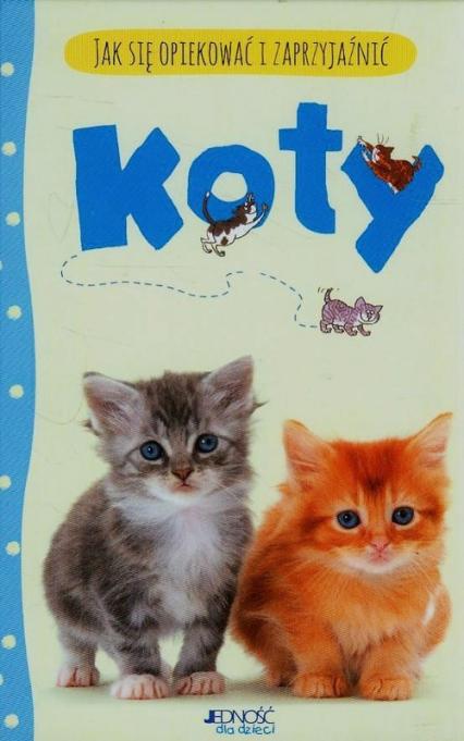 Jak się opiekować i zaprzyjaźnić Koty -  | okładka