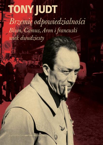Brzemię odpowiedzialności: Blum, Camus, Aron i francuski wiek dwudziesty - Tony Judt | okładka