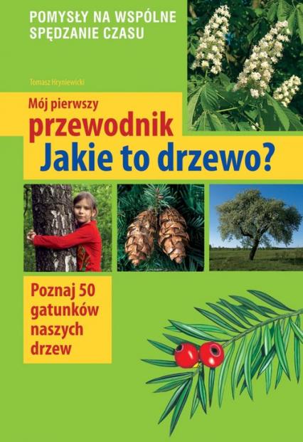 Mój pierwszy przewodnik Jakie to drzewo? - Tomasz Hryniewicki | okładka