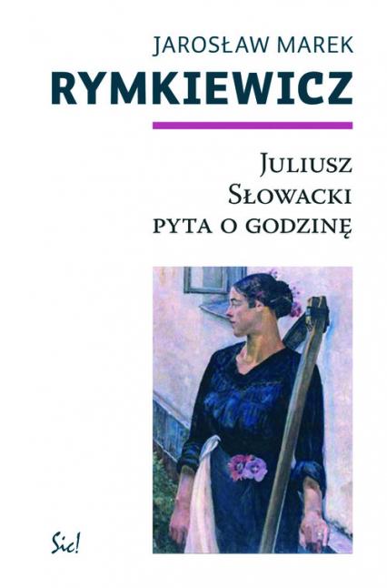 Juliusz Słowacki pyta o godzinę - Rymkiewicz Jarosław Marek | okładka