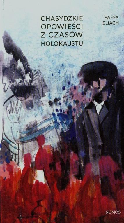 Chasydzkie opowieści z czasów Holokaustu - Yaffa Eliach | okładka